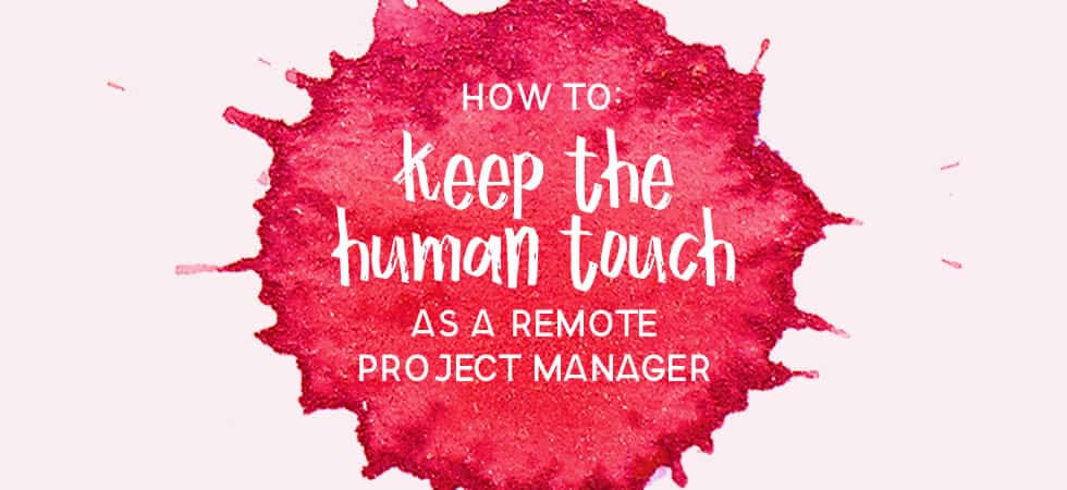 Remote project manager - How to keep the human touch - strategies for remote project management