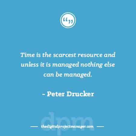 "Project Management Quotes - ""Time is the scarcest resource and unless it is managed nothing else can be managed."" ~ Peter Drucker"