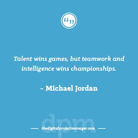"Project Management Quotes - ""Talent wins games, but teamwork and intelligence wins championships."" ~ Michael Jordan"