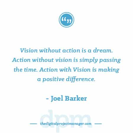 "Project Management Quotes - ""Vision without action is a dream. Action without vision is simply passing the time. Action with Vision is making a positive difference."" ~ Joel Barker"