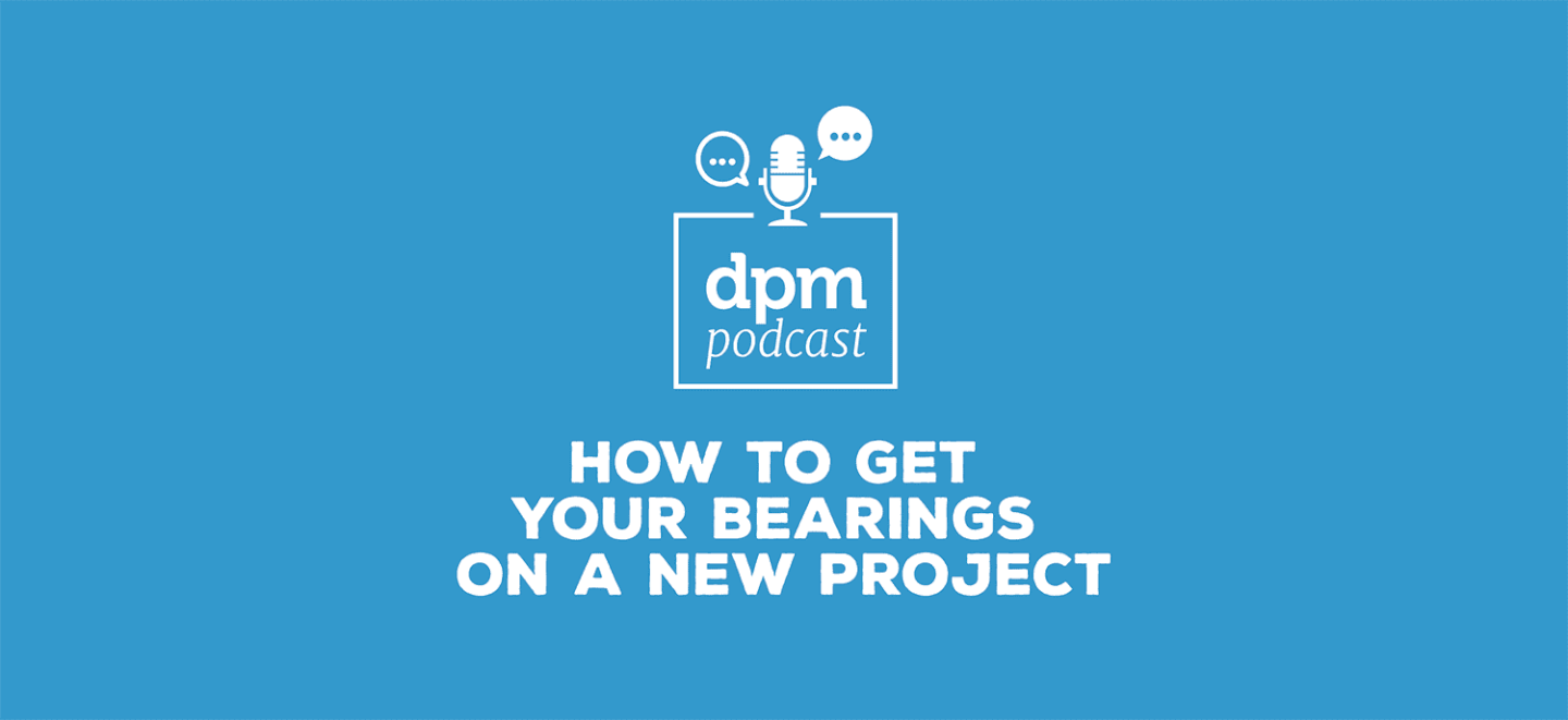 The digital project manager a project management blog dpm podcast how to get your bearings on a new project with joanna leigh simon xflitez Image collections