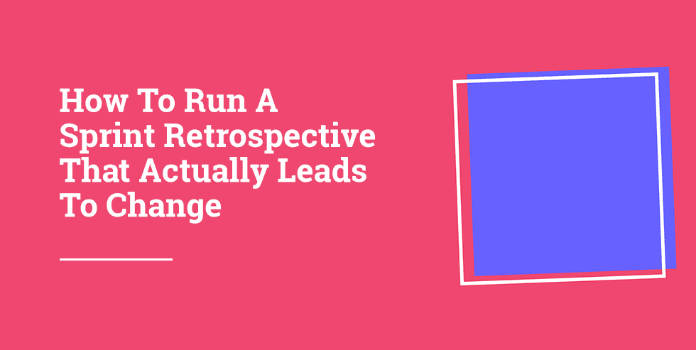 Run A Sprint Retrospective That Knocks Your Team's Socks Off