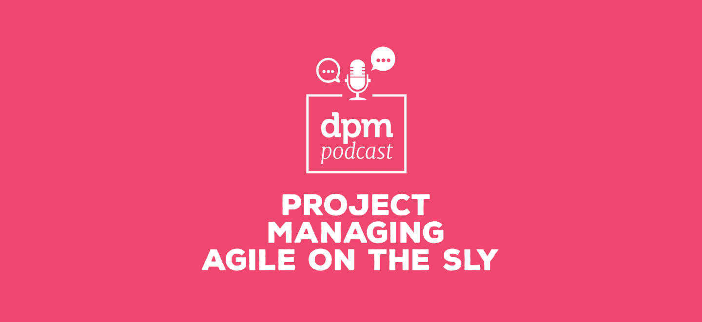 <thrive_headline click tho-post-19658 tho-test-68>DPM Podcast: Project Managing Agile On The Sly (With Sarah Hoban)</thrive_headline>