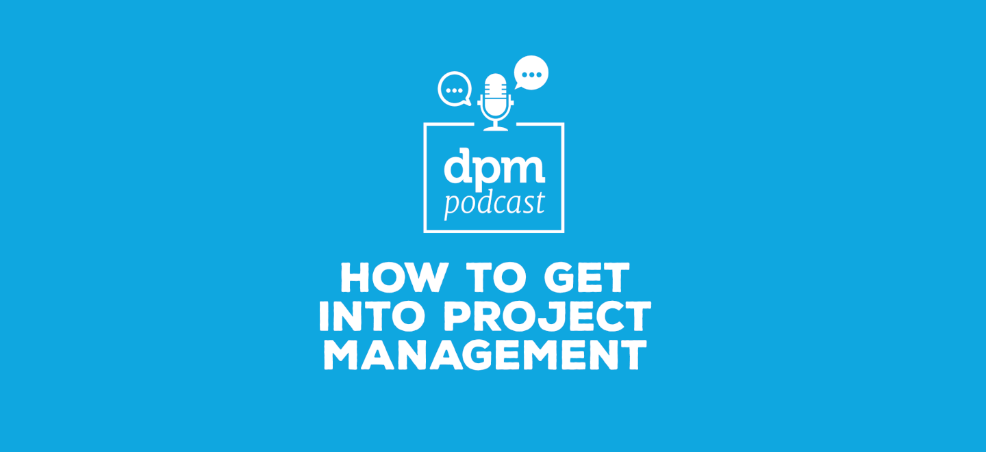 Dpm Podcast How To Get Into Project Management With Suze Haworth