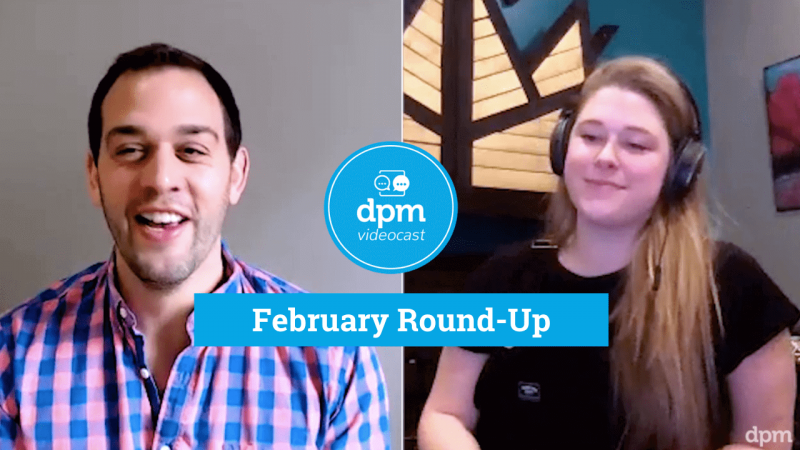 DPM Videocast - February Highlights