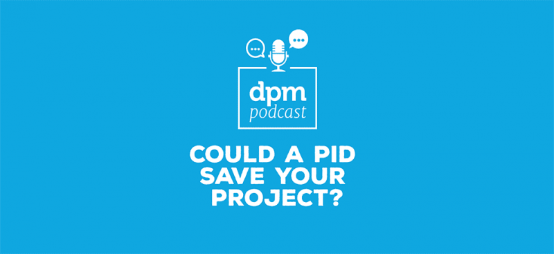 Digital Project Management podcast - Could A PID Save Your Project