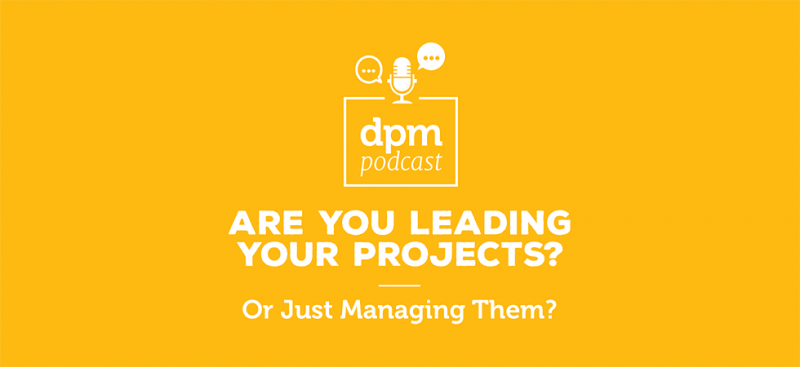 Digital Project Management podcast - Are You Leading Your Projects