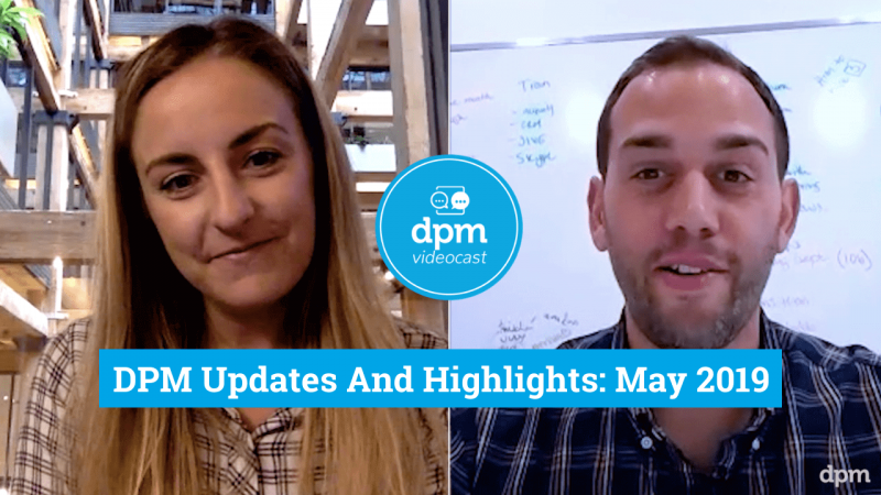 New DPM Updates And Highlights May 2019