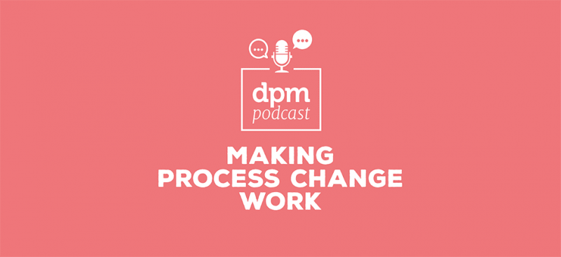 Digital Project Management podcast - Making Process Change Work