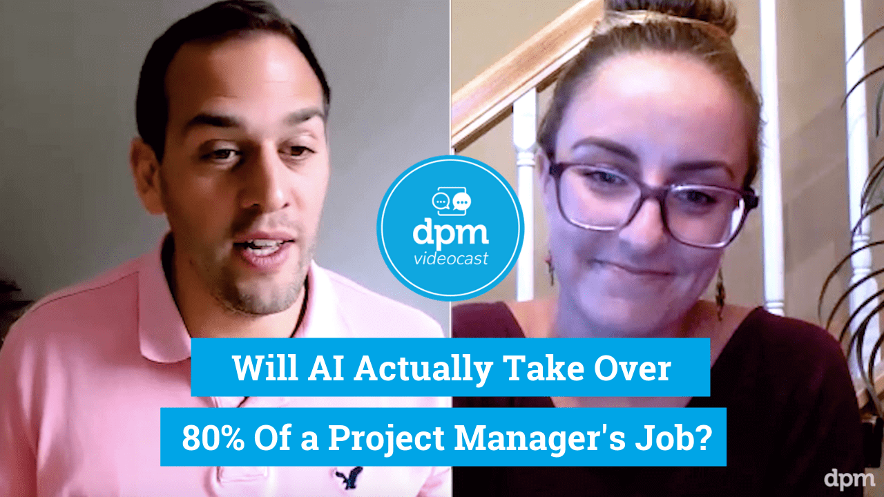 April Videocast 4 Will AI Actually Take Over 80% Of A Project Manager's Job?