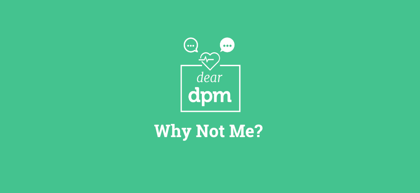 Why not me - Dear DPM