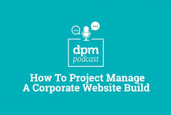 DPM podcast how to manage a corporate website build featured image